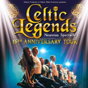 Spectacle CELTIC LEGENDS - 15th ANNIVERSARY