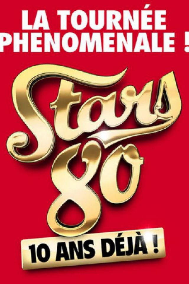 STARS 80 - 10 ANS DEJA! @ ZENITH NANTES METROPOLE - Saint Herblain