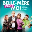 MA BELLE MERE, MON EX ET MOI