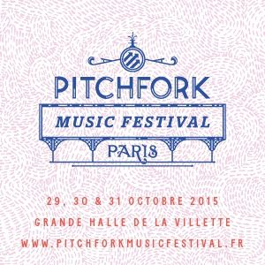 PITCHFORK MUSIC FESTIVAL PARIS - PASS 3 JOURS @ Grande Halle de la Villette - Du 29 Octobre au 01 Novembre 2015