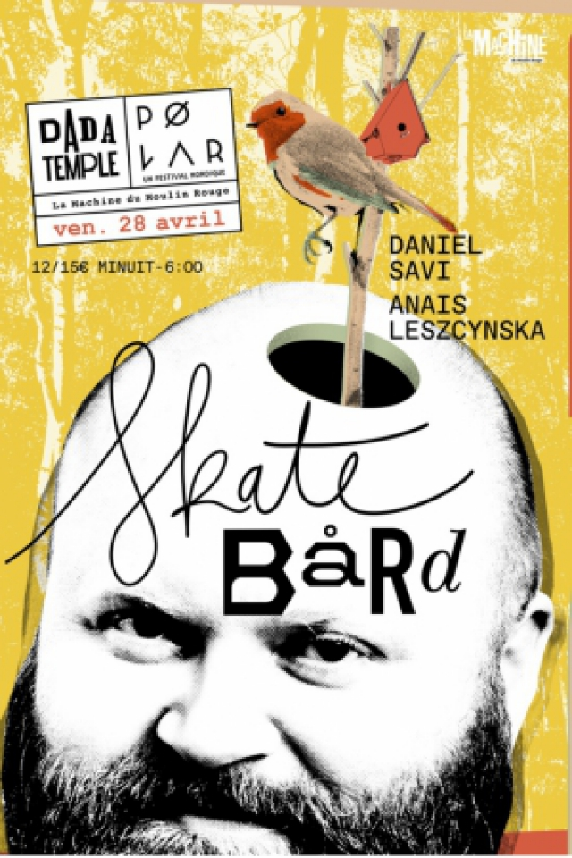 Dada Temple x Pølar Festival : Skatebård, Daniel Savi @ La Machine du Moulin Rouge - Paris