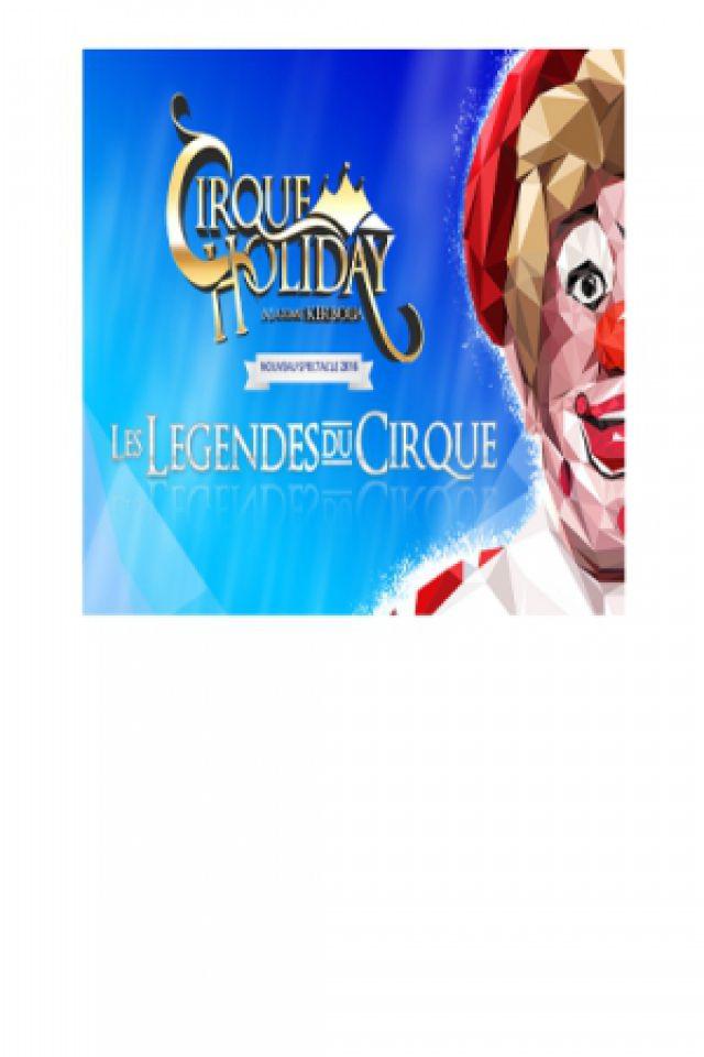 Cirque holiday - Les légendes du Cirque  @ Chapiteau - PARC DE PARILLY - BRON