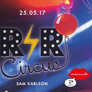 R'N'R Circus x Sam Karlson - 25.05.17 - Jour Férié  @ ROOFTOP R2 Marseille - MARSEILLE