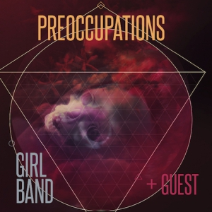 Concert Soir�e New Noise - Preoccupations + Girl Band + guest