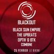 Blackout : BLACK SUN EMPIRE, THE UPBEATS, OPTIV & BTK, COMBINE