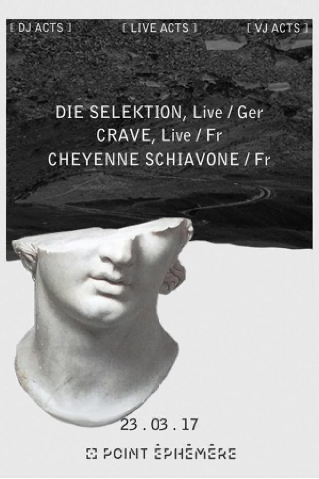 DIE SELEKTION + CRAVE + CHEYENNE SCHIAVONE @ Point Ephémère - Paris