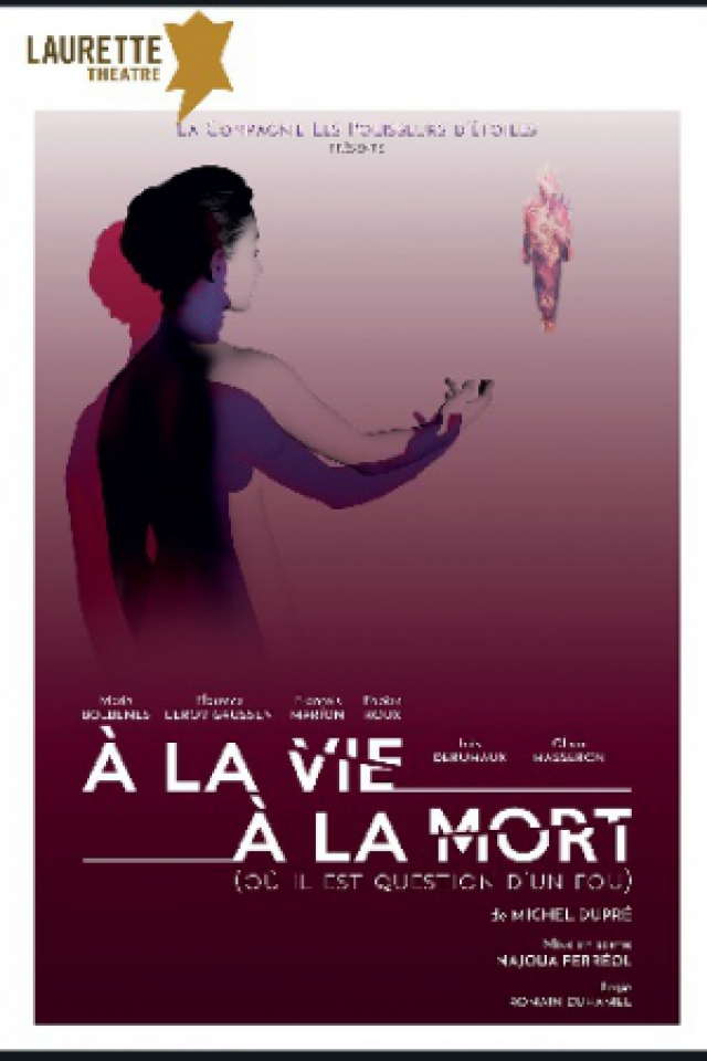 A la vie, à la mort (où il est question d'un fou)  @ LAURETTE THEATRE - PARIS