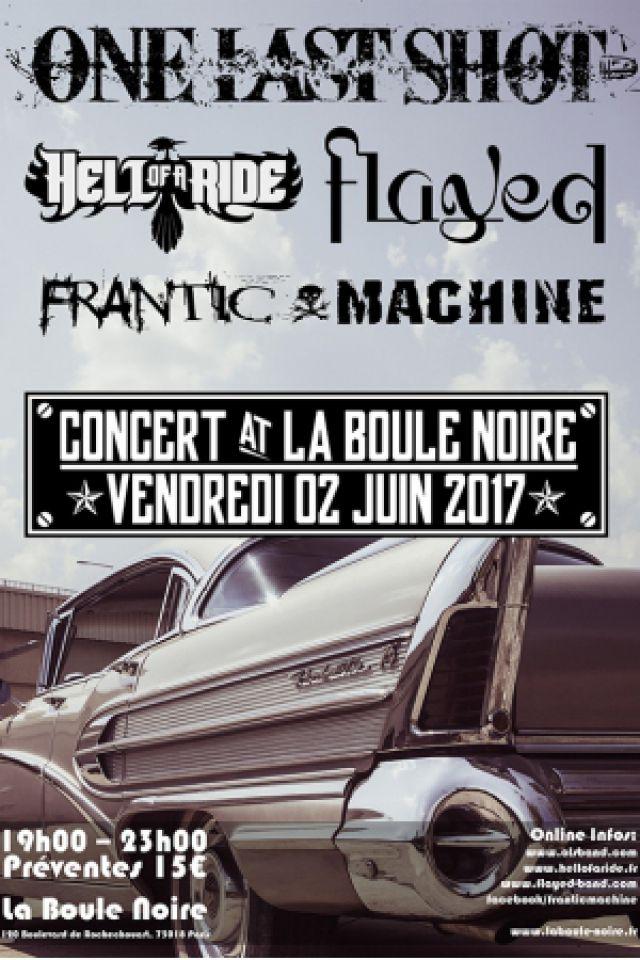 Concert One Last Shot / Hell Of A Ride / Flayed / Frantic Machine @ La Boule Noire - PARIS