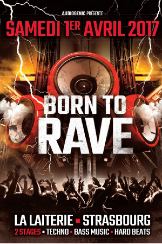 Concert BORN TO RAVE - STRASBOURG @ La Laiterie - Grande Salle - Billets & Places