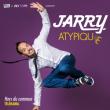 Spectacle JARRY  -  ATYPIQUE