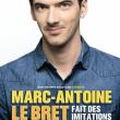 """Spectacle MARC-ANTOINE LE BRET """"FAIT DES IMITATIONS"""""""