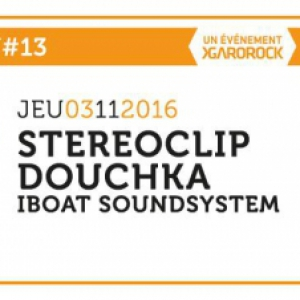 Soir�e  IBOAT - GAROCLUB #13: STEREOCLIP, DOUCHKA, IBOAT SOUNDSYSTEM