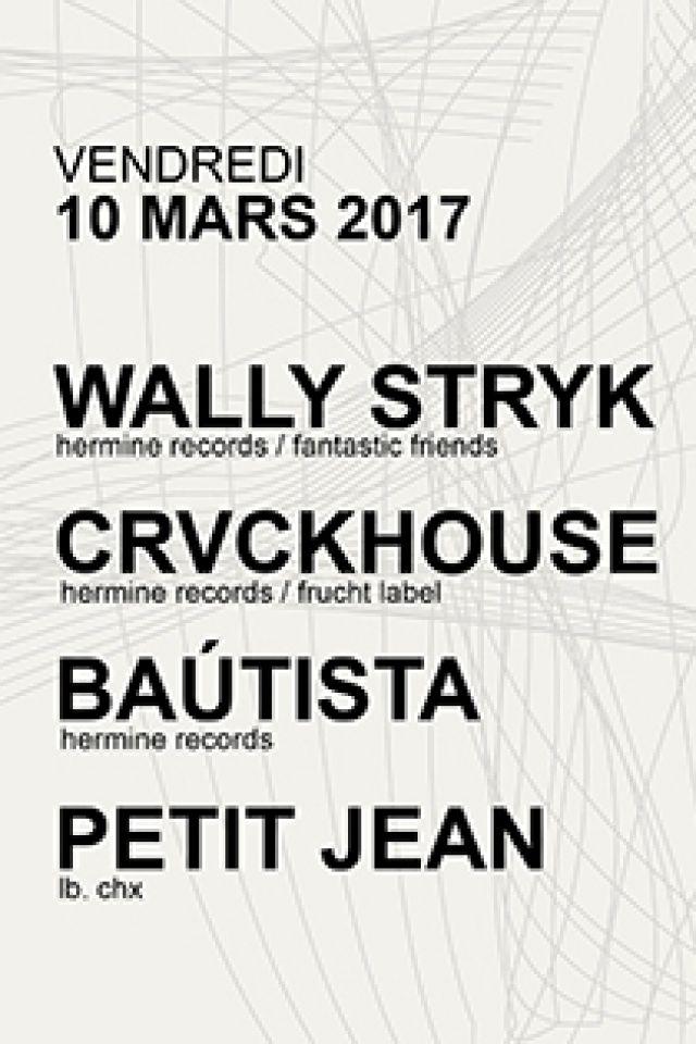 HERMINE RECORDS 6 YEARS : WALLY STRYK + CRCVKHOUSE + BAUTISTA @ Petit Bain - PARIS