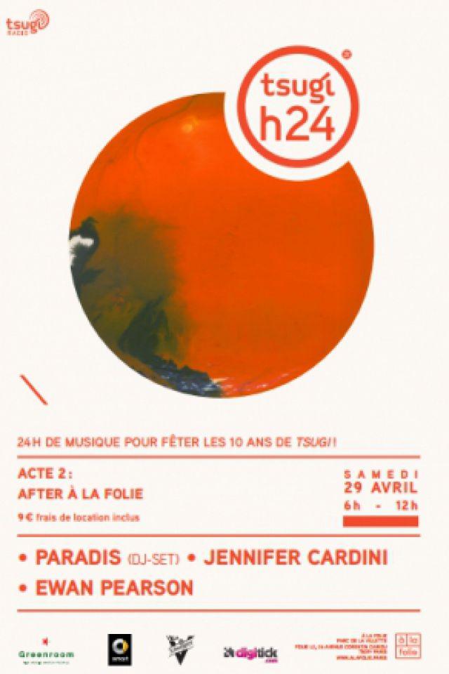 Tsugi H24 acte2 : PARADIS dj set, JENNIFER CARDINI, EWAN PEARSON @ A La Folie - PARIS