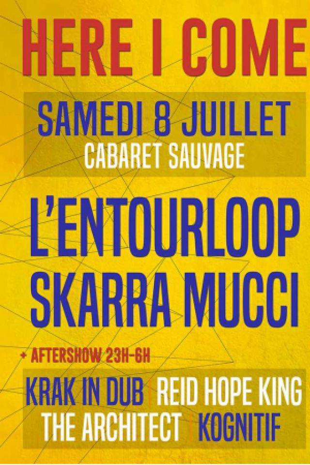 HERE I COME : L'Entourloop, Skarra Mucci + première partie @ Cabaret Sauvage - Paris