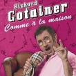 RICHARD GOTAINER - COMME A LA MAISON