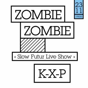 """ZOMBIE ZOMBIE """"Slow Futur Live Show"""" + K-X-P @ Badaboum - PARIS"""