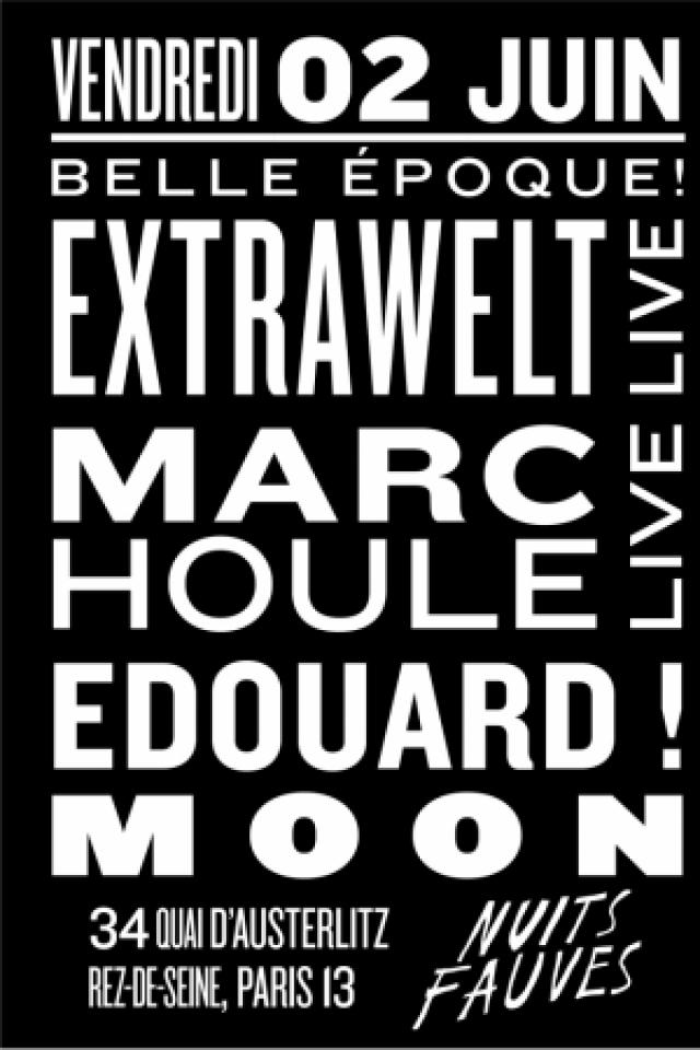 Belle Epoque ! : Extrawelt (live), Marc Houle (live, Moon, Edouar @ Nuits Fauves - PARIS
