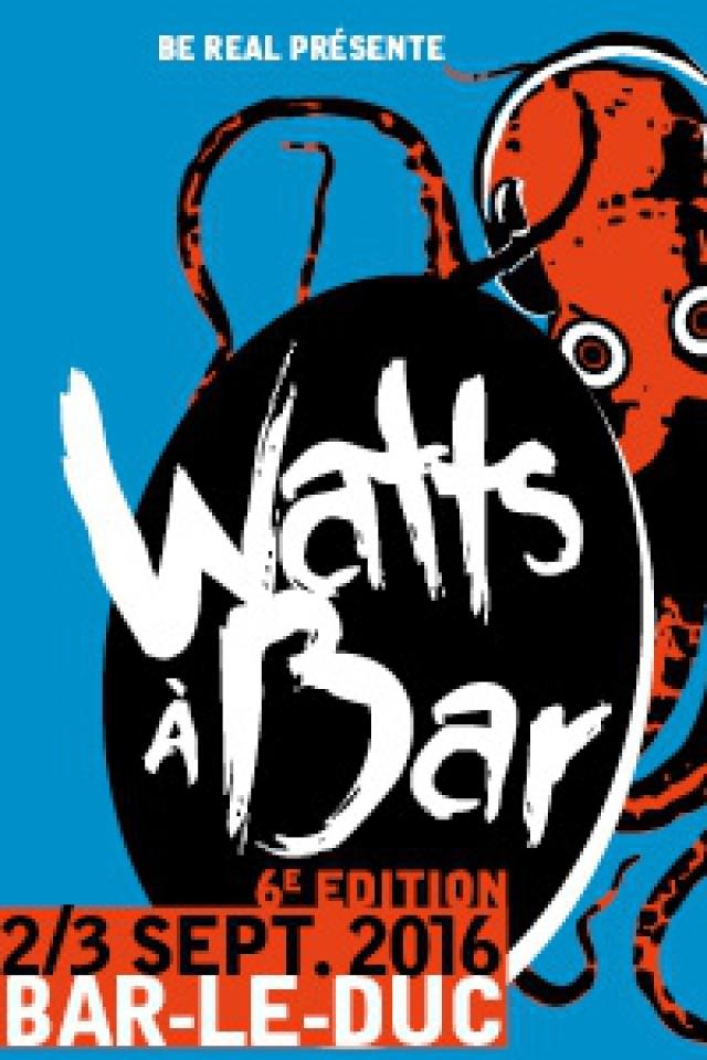 WATTS A BAR 2016 - PASS PROMO 2 JOURS @ BAR LE DUC - BAR LE DUC