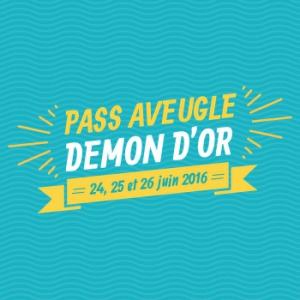 FESTIVAL DEMON D'OR 2016 - PASS AVEUGLE