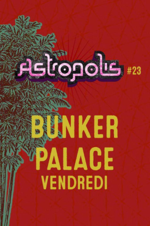 ASTROPOLIS 2017 / BUNKER PALACE @ LA CARENE - Brest