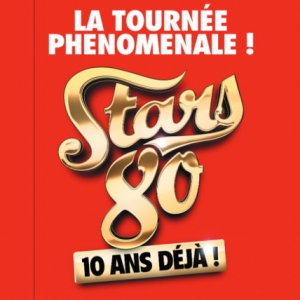 Concert STARS 80 - 10 ANS DÉJA!