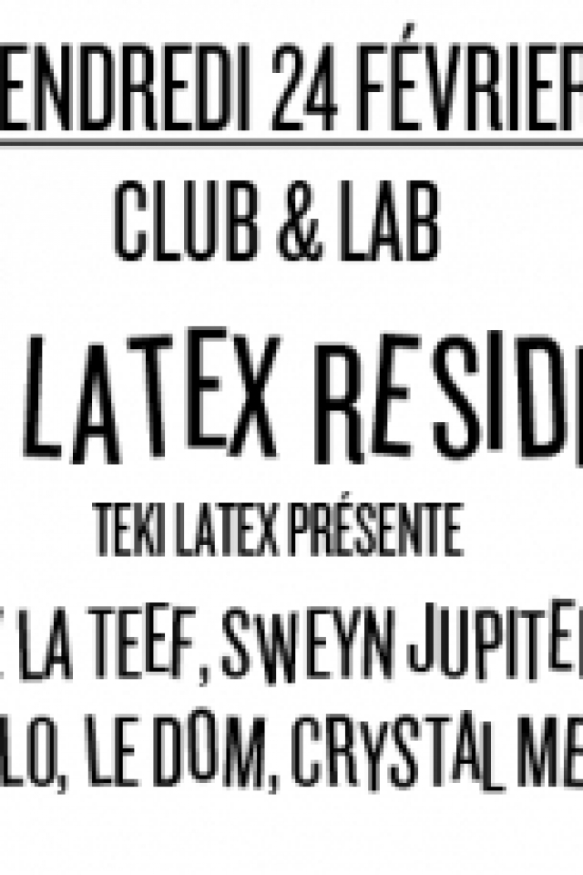 Teki Latex Residency : Orgasmic, Sir Spyro, Martelo, Crystallmess @ Nuits Fauves - PARIS