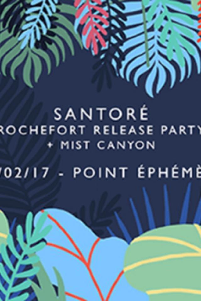 SANTORÉ RELEASE PARTY + MIST CANYON @ Point Ephémère - Paris