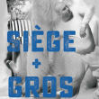 SIEGE + GROS