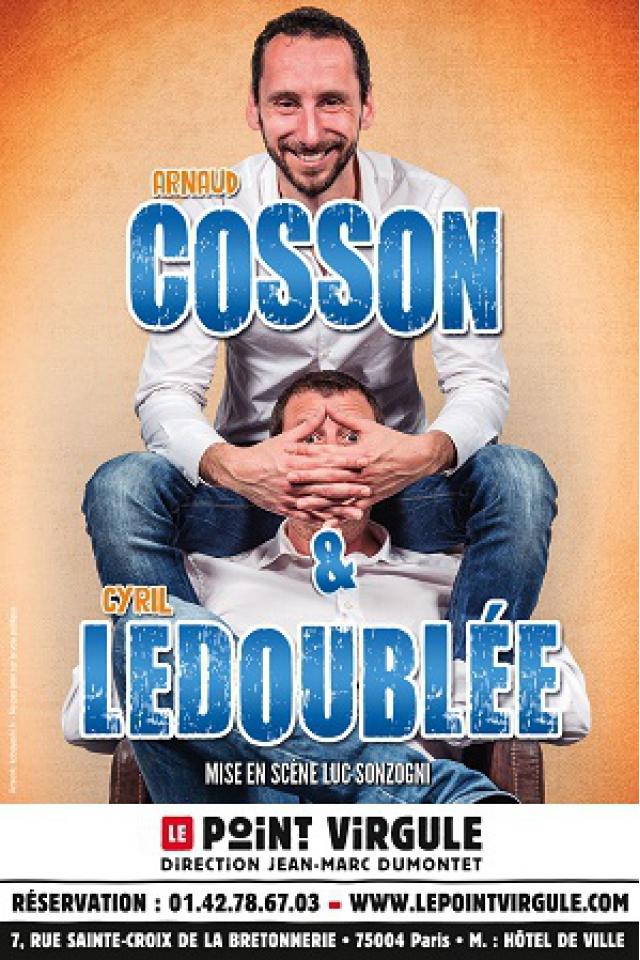 Arnaud Cosson et Cyril Ledoublée @ Théâtre Le Point Virgule - PARIS