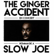 Concert THE GINGER ACCIDENT : HOMMAGE À SLOW JOE
