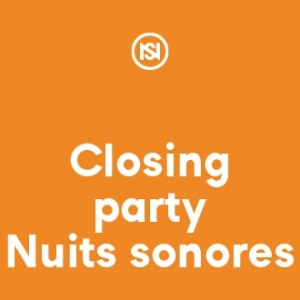 Festival CLOSING PARTY RAY-BAN x NUITS SONORES