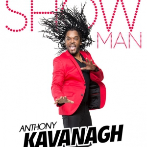 Spectacle ANTHONY KAVANAGH  - SHOW MAN