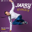 Spectacle JARRY  - ''ATYPIQUE'' à CANNES @ THEATRE DEBUSSY - Billets & Places