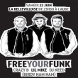 Soir�e FREE YOUR FUNK : Crazy B + Dj Need + Lil Mike (Birdy Nam Nam)