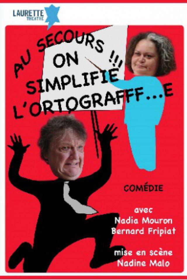 Au secours !!! On simplifie l'ortografff...e  @ LAURETTE THEATRE - PARIS