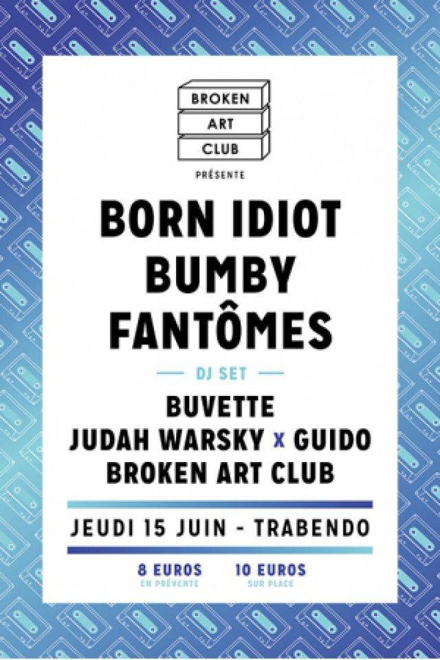 BROKEN ART CLUB : BORN IDIOT + BUMBY + FANTÔMES + BUVETTE DJ... @ Le Trabendo - Paris