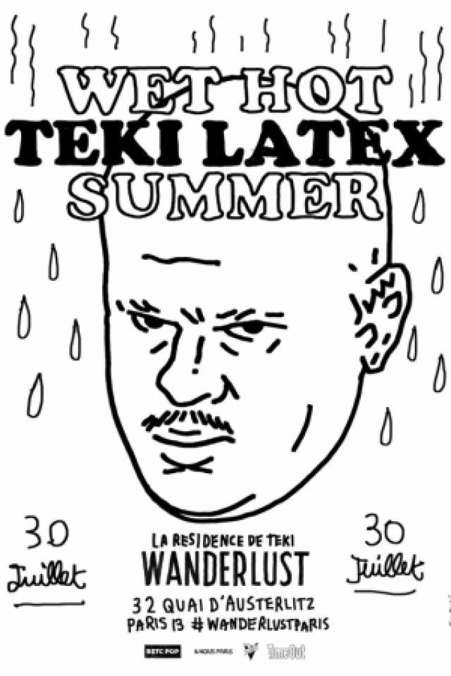 WET HOT TEKI LATEX Summer : La Résidence de Teki Latex! @ Wanderlust - PARIS