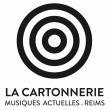 LA CARTONNERIE, Reims : programmation, billet, place, infos