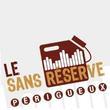 LE SANS RESERVE, Périgueux : programmation, billet, place, infos