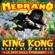 Cirque Medrano � King Kong, Le Roi...