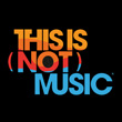 Festival THIS IS [NOT] MUSIC 2013 : programmation, billet, place, pass, infos